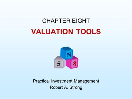 CHAPTER EIGHT Practical Investment Management Robert A. Strong VALUATION TOOLS N 5 8.