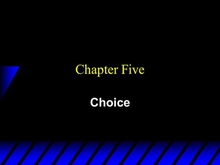 Chapter Five Choice. Rational Constrained Choice Affordable bundles x1x1 x2x2 More preferred bundles.
