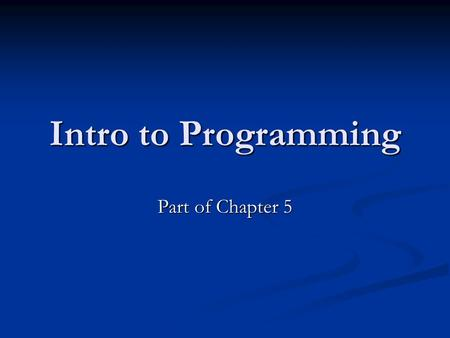 Intro to Programming Part of Chapter 5. Algorithms An algorithm is an ordered set of executable steps that defines a terminating process. An algorithm.
