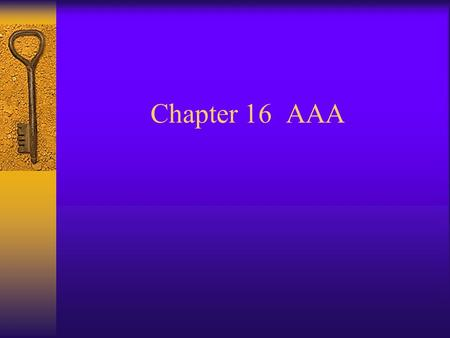 Chapter 16 AAA. AAA Components  AAA server –Authenticates users accessing a device or network –Authorizes user to perform specific activities –Performs.