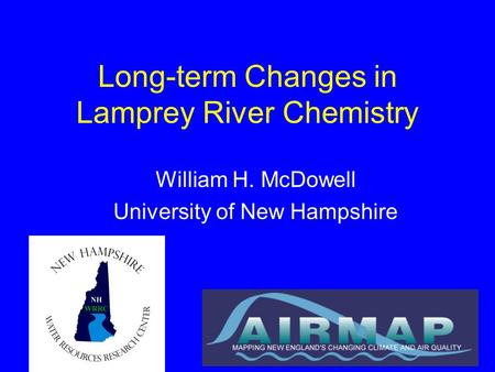 Long-term Changes in Lamprey River Chemistry William H. McDowell University of New Hampshire.