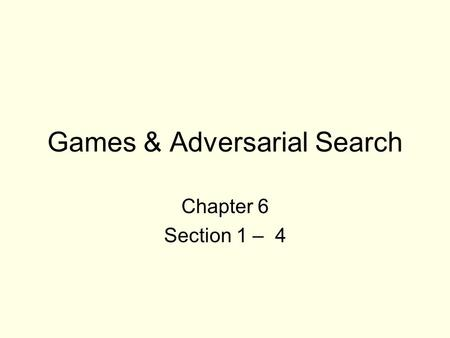 Games & Adversarial Search Chapter 6 Section 1 – 4.