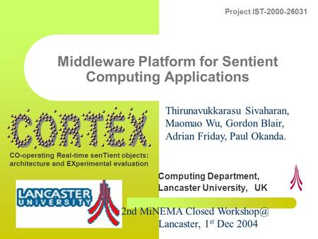CO-operating Real-time senTient objects: architecture and EXperimental evaluation Project IST-2000-26031 Middleware Platform for Sentient Computing Applications.