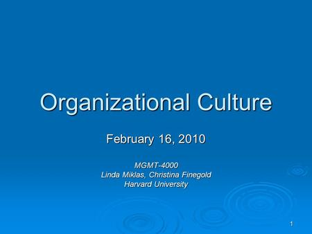 1 Organizational Culture February 16, 2010 MGMT-4000 Linda Miklas, Christina Finegold Harvard University.