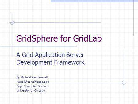 GridSphere for GridLab A Grid Application Server Development Framework By Michael Paul Russell Dept Computer Science University.