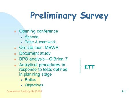 Operational Auditing--Fall 20098-1 Preliminary Survey n Opening conference n Agenda n Tone & teamwork n On-site tour--MBWA n Document study n BPO analysis—O'Brien.