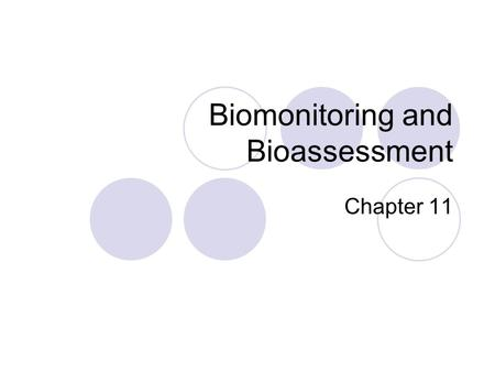 Biomonitoring and Bioassessment Chapter 11. Biomonitoring Biomonitoring – use of a biological systems for the evaluation of the current status of an ecosystem.