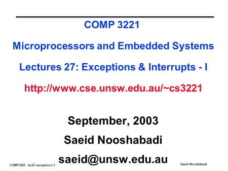 COMP3221 lec27-exception-I.1 Saeid Nooshabadi COMP 3221 Microprocessors and Embedded Systems Lectures 27: Exceptions & Interrupts - I
