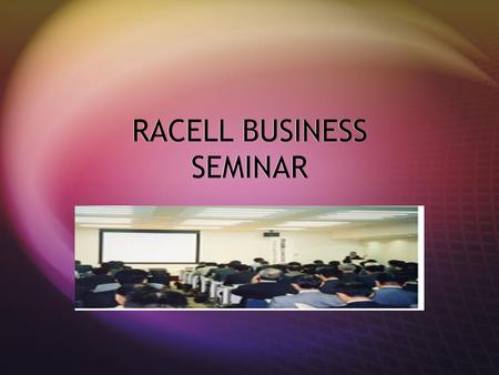 RACELL BUSINESS SEMINAR. LEARN ABOUT COMPUTERS  How to use excel  Different programs  How to improve your income  Be up to date on TECHNOLOGY  How.
