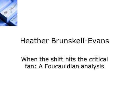 Heather Brunskell-Evans When the shift hits the critical fan: A Foucauldian analysis.