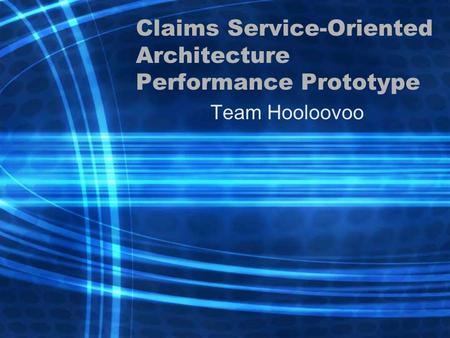 Claims Service-Oriented Architecture Performance Prototype Team Hooloovoo.