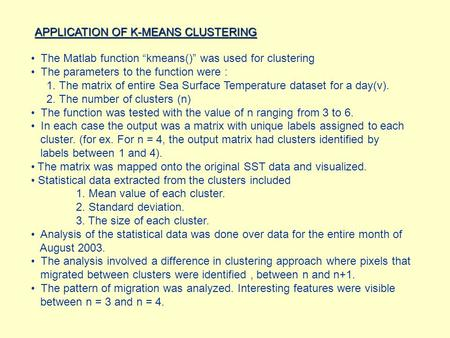 "APPLICATION OF K-MEANS CLUSTERING The Matlab function ""kmeans()"" was used for clustering The parameters to the function were : 1. The matrix of entire."
