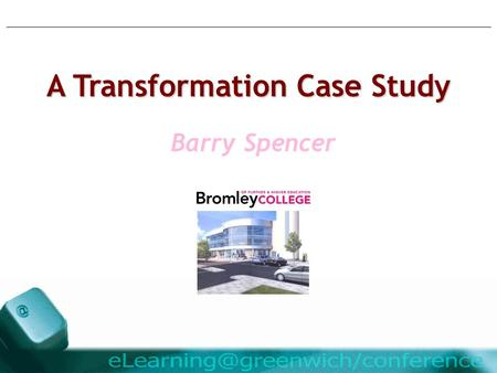 Barry Spencer A Transformation Case Study Barry Spencer.