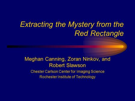 Extracting the Mystery from the Red Rectangle Meghan Canning, Zoran Ninkov, and Robert Slawson Chester Carlson Center for Imaging Science Rochester Institute.