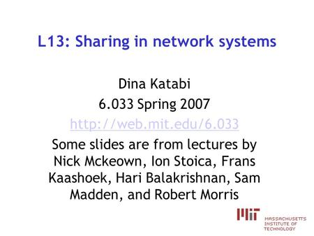 L13: Sharing in network systems Dina Katabi 6.033 Spring 2007  Some slides are from lectures by Nick Mckeown, Ion Stoica, Frans.
