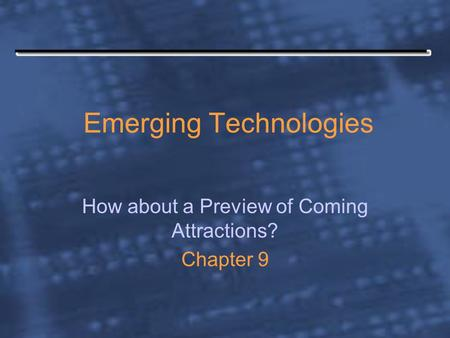Emerging Technologies How about a Preview of Coming Attractions? Chapter 9.