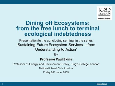 1 Dining off Ecosystems: from the free lunch to terminal ecological indebtedness Presentation to the concluding seminar in the series 'Sustaining Future.
