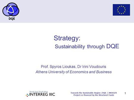 DQE Towards the Sustainable Region /DQE / 2NOO27I Project co-financed by the Structural Funds 1 Strategy: Sustainability through DQE Prof. Spyros Lioukas,