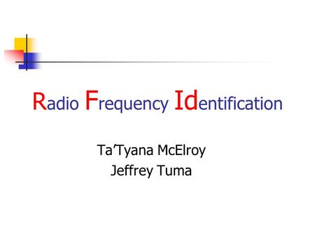 R adio F requency Id entification Ta'Tyana McElroy Jeffrey Tuma.