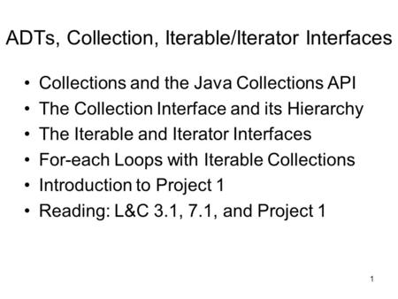 1 ADTs, Collection, Iterable/Iterator Interfaces Collections and the Java Collections API The Collection Interface and its Hierarchy The Iterable and Iterator.