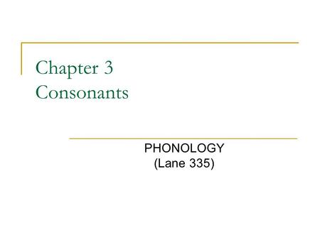 Chapter 3 Consonants PHONOLOGY (Lane 335). Obstruent vs sonorant Obstruents: airflow is restricted with articulators either in complete closure or close.