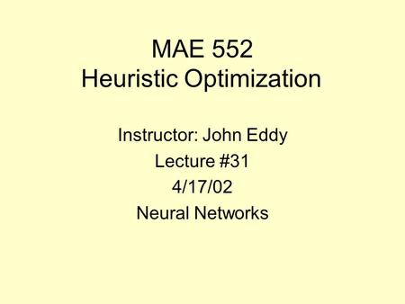 MAE 552 Heuristic Optimization Instructor: John Eddy Lecture #31 4/17/02 Neural Networks.