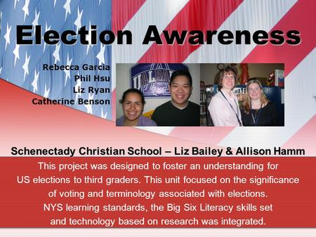 Election Awareness This project was designed to foster an understanding for US elections to third graders. This unit focused on the significance of voting.
