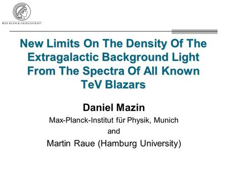 New Limits On The Density Of The Extragalactic Background Light From The Spectra Of All Known TeV Blazars Daniel Mazin Max-Planck-Institut für Physik,