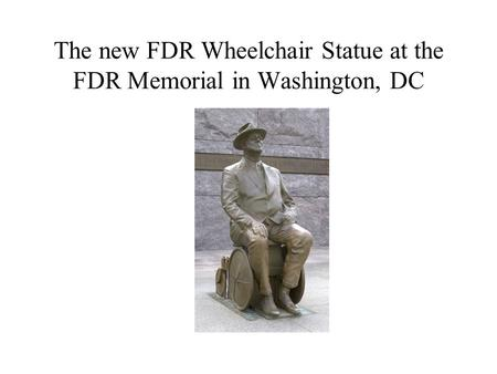 The new FDR Wheelchair Statue at the FDR Memorial in Washington, DC.