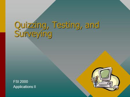 Quizzing, Testing, and Surveying FSI 2000 Applications II.
