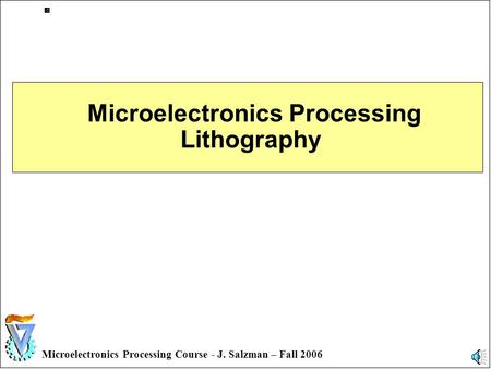 1 Microelectronics Processing Course - J. Salzman – Fall 2006 Microelectronics Processing Lithography.