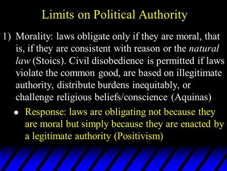 Limits on Political Authority 1)Morality: laws obligate only if they are moral, that is, if they are consistent with reason or the natural law (Stoics).