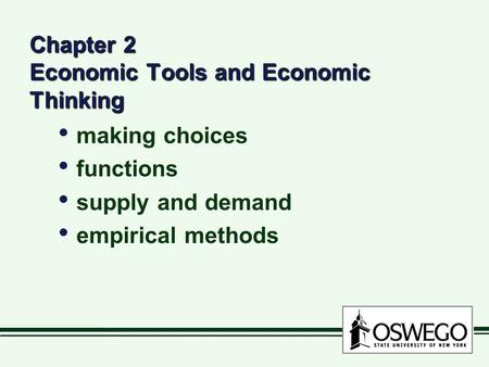 Chapter 2 Economic Tools and Economic Thinking making choices functions supply and demand empirical methods making choices functions supply and demand.