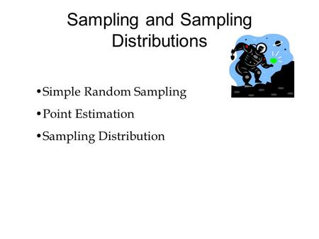 Sampling and Sampling Distributions Simple Random Sampling Point Estimation Sampling Distribution.