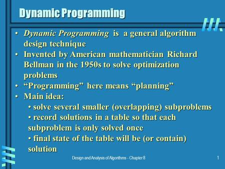 Design and Analysis of Algorithms - Chapter 81 Dynamic Programming Dynamic Programming is a general algorithm design techniqueDynamic Programming is a.