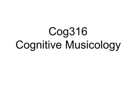 Cog316 Cognitive Musicology. Day 1 Plan Introduction to Cognitive Musicology.