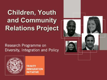 > 1 Children, Youth and Community Relations Project.