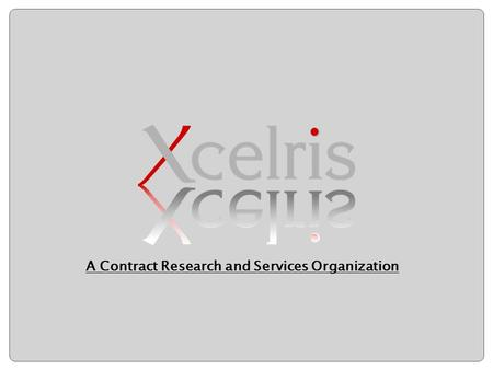 A Contract Research and Services Organization. Ideas to Life! A Contract Research and Services Organization  Xcelris is a Specialty Contract Research.