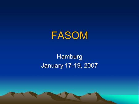 FASOM Hamburg January 17-19, 2007. Topics 1.FASOM Basics 2.FASOM Equations 3.Analyzing FASOM 4.Modifying FASOM.