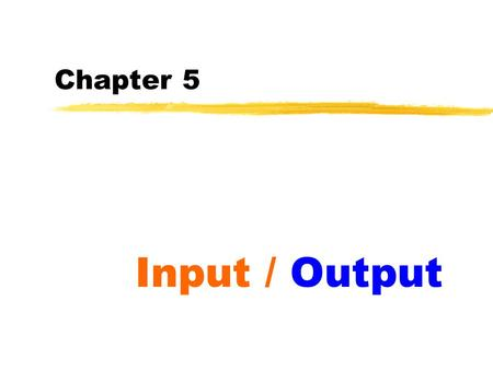 Chapter 5 Input / Output. 2 Control over input & output  The input and output are basically facilitates a communication between the user and the program.