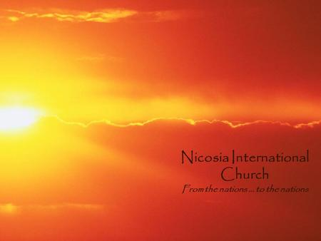 Nicosia International Church From the nations … to the nations.