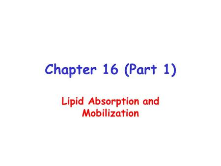 Chapter 16 (Part 1) Lipid Absorption and Mobilization.