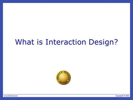 What is Interaction Design?. What is interaction design? Designing interactive products to support people in their everyday and working lives –Sharp,