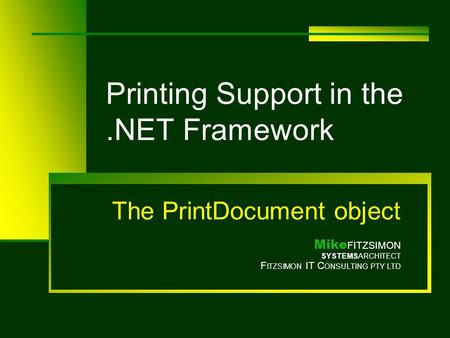 Printing Support in the.NET Framework The PrintDocument object Mike FITZSIMON SYSTEMSARCHITECT F ITZSIMON IT C ONSULTING PTY LTD.