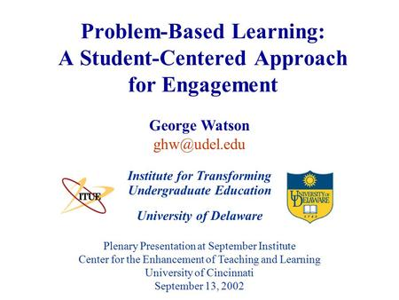 University of Delaware Plenary Presentation at September Institute Center for the Enhancement of Teaching and Learning University of Cincinnati September.