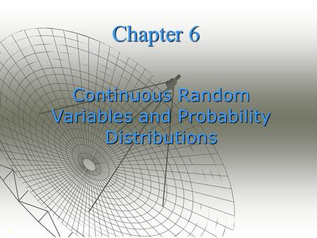 Chapter 6 Continuous Random Variables and Probability Distributions ©