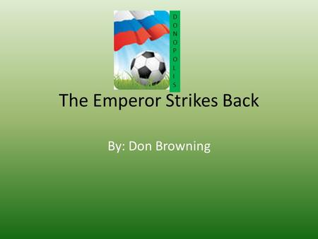 The Emperor Strikes Back By: Don Browning DONOPOLISDONOPOLIS.