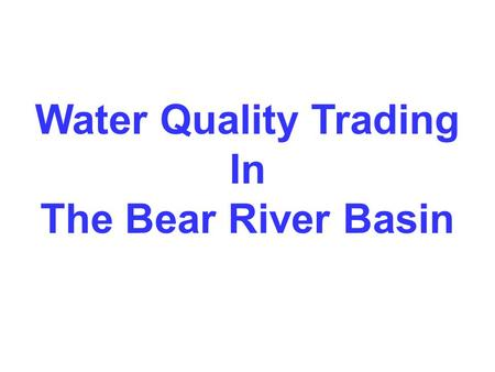 Water Quality Trading In The Bear River Basin. EPA National Watershed Initiative Bear River Basin WIS WQT Market WQ ModelingOutreach EPA GuidebookFinancial.