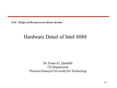 4-1 4446 Design of Microprocessor-Based Systems Hardware Detail of Intel 8088 Dr. Esam Al_Qaralleh CE Department Princess Sumaya University for Technology.
