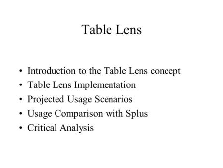 Table Lens Introduction to the Table Lens concept Table Lens Implementation Projected Usage Scenarios Usage Comparison with Splus Critical Analysis.